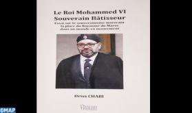 """""""Le Roi Mohammed VI, Souverain Bâtisseur"""", nouvel ouvrage de l'ancien diplomate Driss Chabi"""